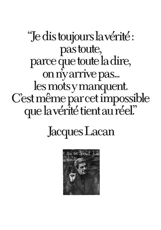 """""""je dis toujours la vérité"""" Jacques Lacan."""